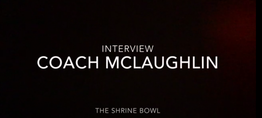 Interview with Coach McLaughlin: Coaching the Shrine Bowl